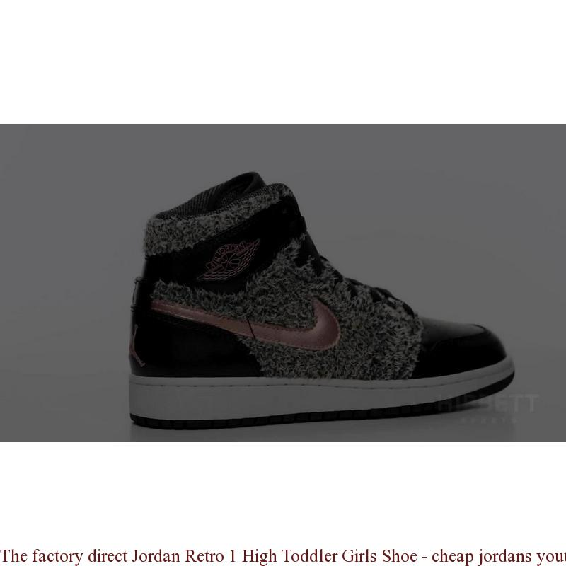 low priced 4a3b8 9ce32 The factory direct Jordan Retro 1 High Toddler Girls Shoe - cheap jordans  youth - 5993Z